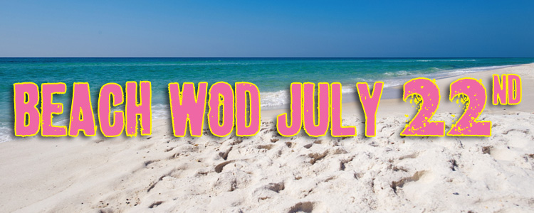 BEACH WOD! July 22nd